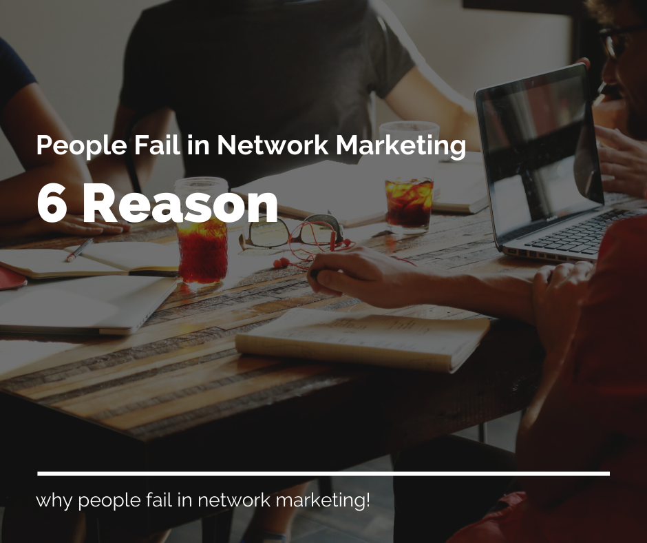 6 Reasons why people fail in network marketing